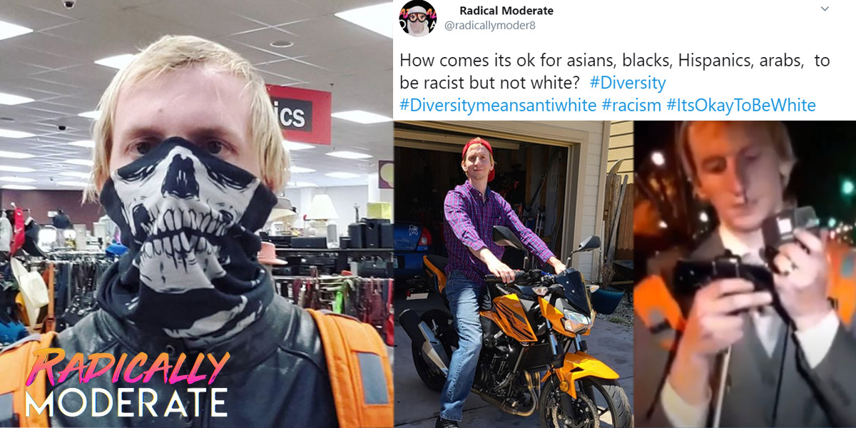 "Racist YouTuber Alex Chase Mahr aka ""Radical Moderate"" (CO)"